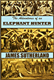 The Adventures of an Elephant Hunter (1912) (English Edition)