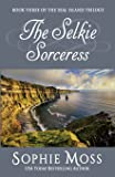 The Selkie Sorceress (Seal Island Trilogy) (Volume 3)