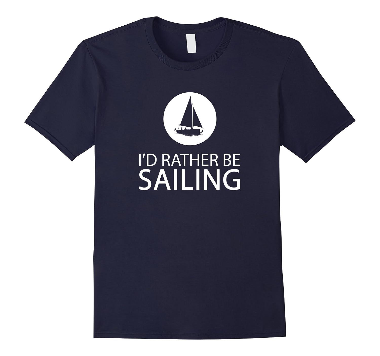 I'd Rather Be Sailing Funny Sailor T-Shirt Gift-Art