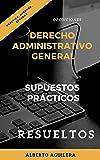 Derecho Administrativo General. SUPUESTOS PRÁCTICOS RESUELTOS