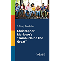 "A Study Guide for Christopher Marlowe's ""Tamburlaine the Great"" (Drama For Students)"