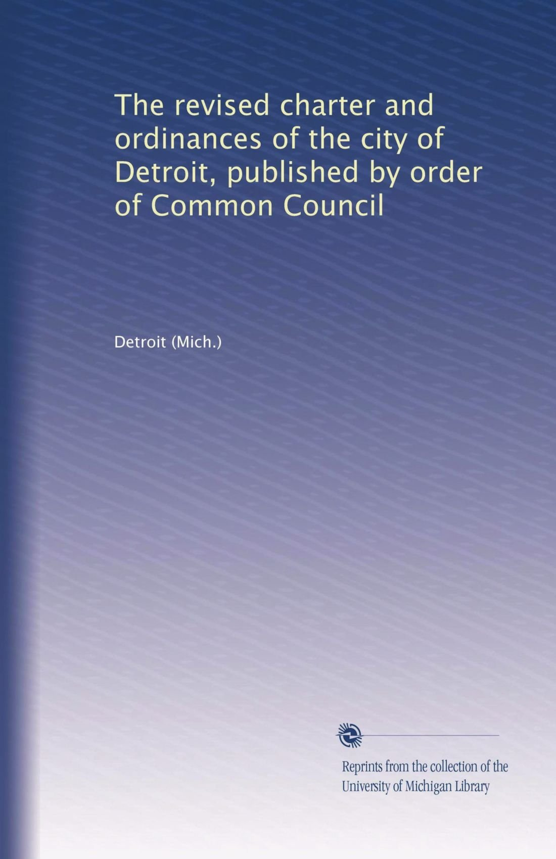 Download The revised charter and ordinances of the city of Detroit, published by order of Common Council ebook