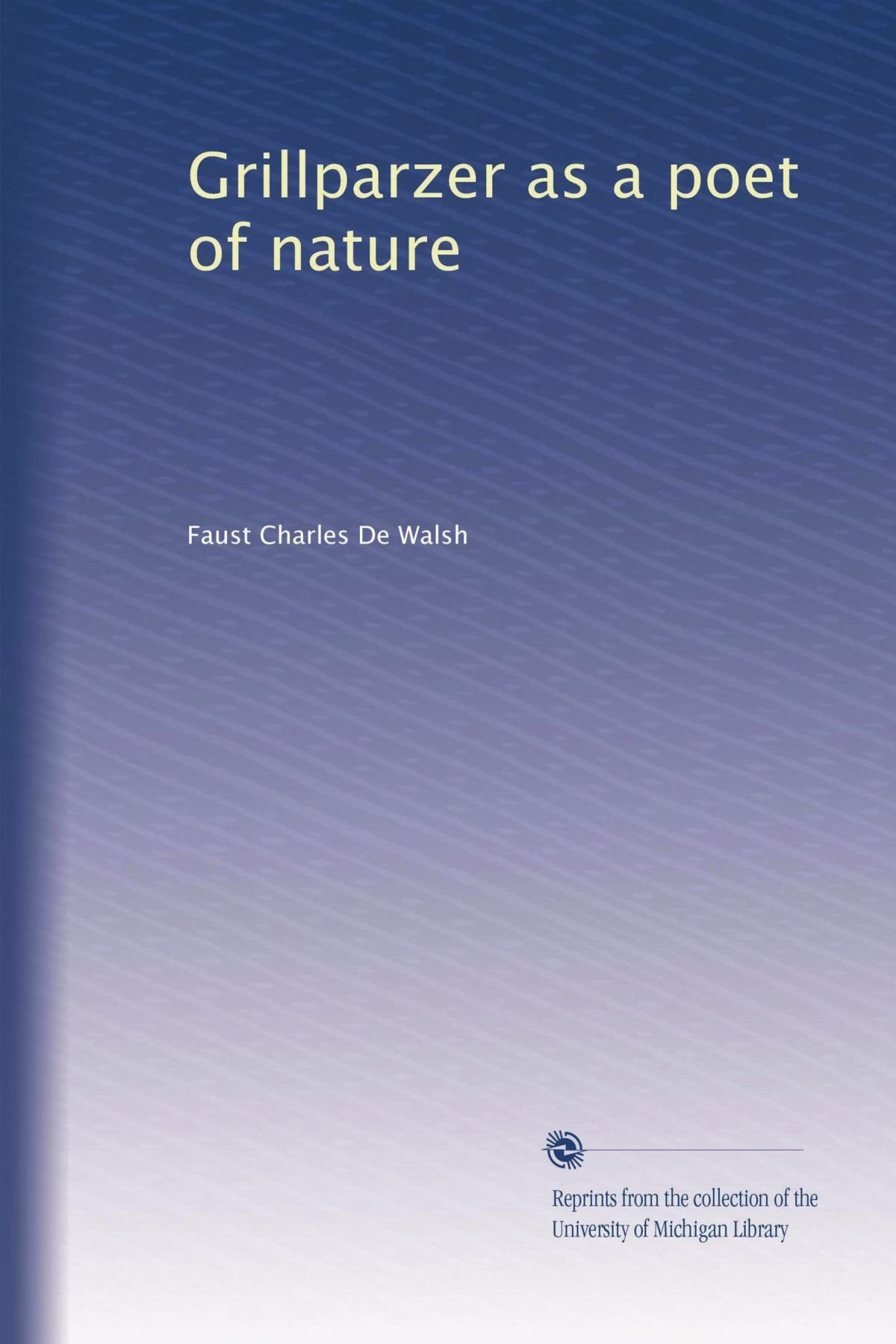 Read Online Grillparzer as a poet of nature (Volume 4) PDF