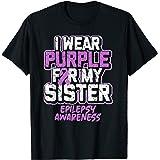 Epilepsy Awareness I Wear Purple For My Sister T-Shirt