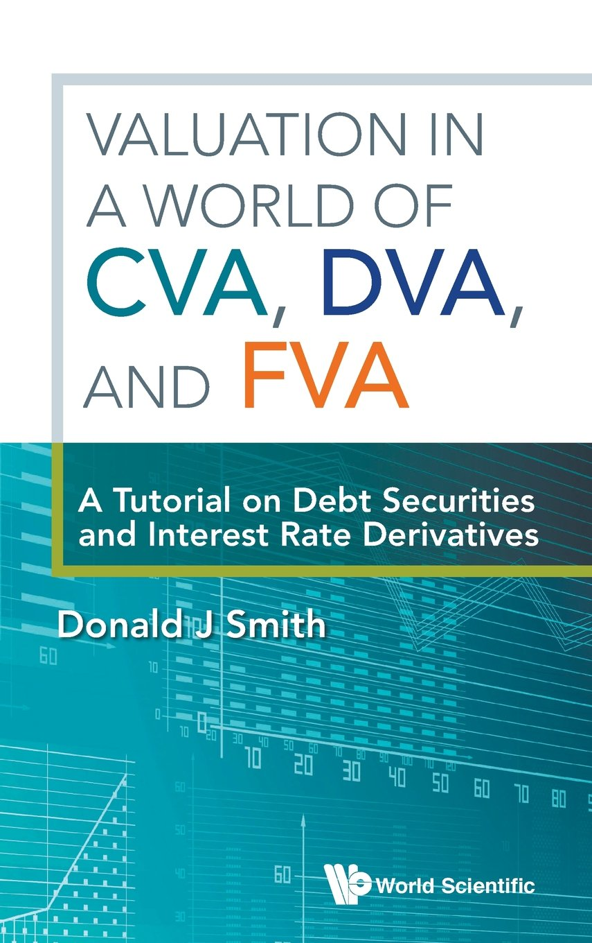 Valuation in a World of CVA, DVA, and FVA: A Tutorial on Debt Securities and Interest Rate Derivatives by World Scientific Publishing Company