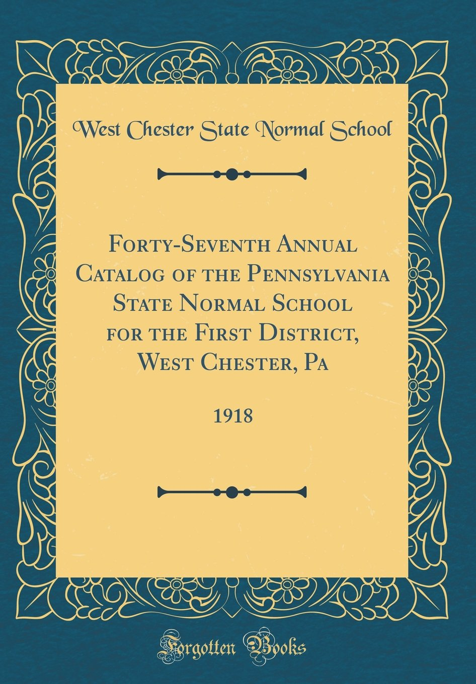 Read Online Forty-Seventh Annual Catalog of the Pennsylvania State Normal School for the First District, West Chester, Pa: 1918 (Classic Reprint) PDF
