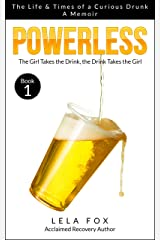 Powerless: A Memoir: The Girl Takes a Drink, The Drink Takes the Girl (The Life & Times of a Curious Drunk Book 1) Kindle Edition
