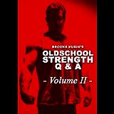 Brooks Kubik's Oldschool Strength Q & A - Volume II