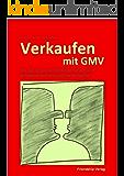 Verkaufen mit GMV - Wie Sie mit gesundem Menschenverstand gelassener und erfolgreicher verkaufen