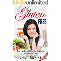 Gluten Free: The Healthy Lifestyle Guide to Gluten Free Diets (Gluten Free, Gluten Free Cooking, Gluten Free Diet, Dieting, Gluten Free Cookbook, Healthy Eating, Healthy Cookbook,)