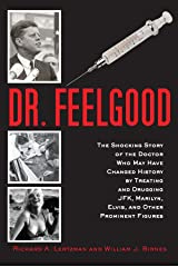 Dr. Feelgood: The Shocking Story of the Doctor Who May Have Changed History by Treating and Drugging JFK, Marilyn, Elvis, and Other Prominent Figures Paperback