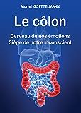 Le côlon: Cerveau de nos émotions - Siège de notre inconscient