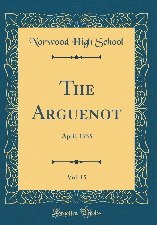 Read Online The Arguenot, Vol. 15: April, 1935 (Classic Reprint) ebook