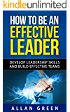 How to Be an Effective Leader: Develop Leadership Skills and Build Effective Teams, Stephen Covey, 7 Habits, The Leader In Me, Leaders Eat Last