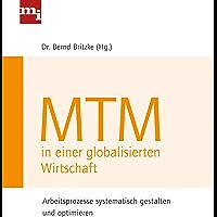MTM in einer globalisierten Wirtschaft: Arbeitsprozesse systematisch gestalten und optimieren (German Edition)