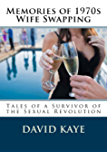 Memories of 1970s Wife Swapping: Tales of a Survivor of the Sexual Revolution