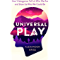 Universal Play: How Videogames Tell Us Who We Are and Show Us Who We Could Be (English Edition)