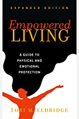 Empowered Living Expanded Edition: A Guide to Physical and Emotional Protection Kindle Edition
