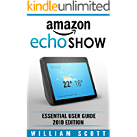 Amazon Echo Show 2nd Generation: Essential User Guide for Echo Show and Alexa (2019 Edition)   Make the Best Use of the All-new Echo Show (Amazon Echo ... Echo User Manual) (Amazon Echo Alexa)