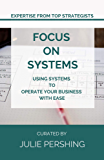 Focus on Systems: Using Systems to Operate Your Business with Ease