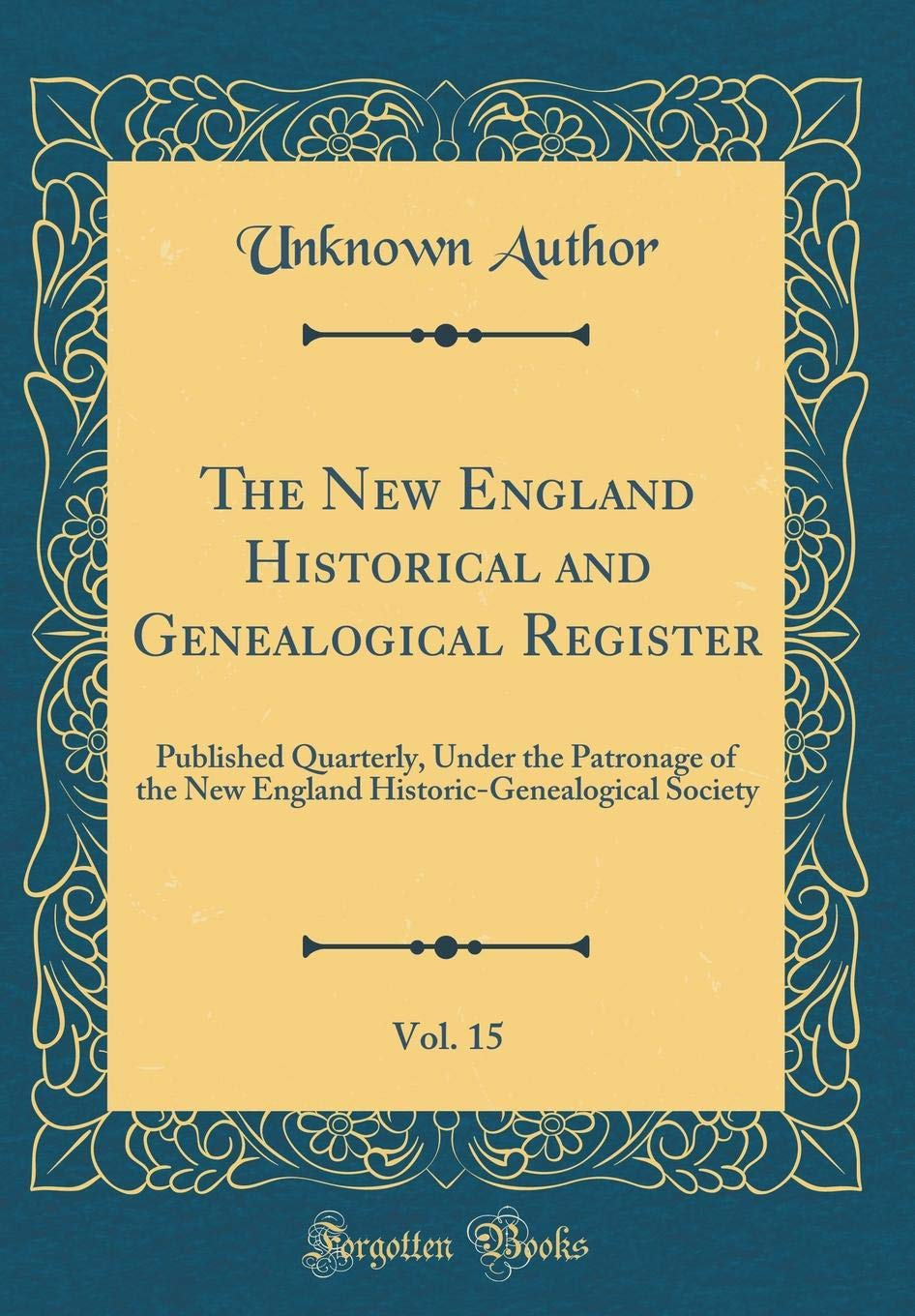 Download The New England Historical and Genealogical Register, Vol. 15: Published Quarterly, Under the Patronage of the New England Historic-Genealogical Society (Classic Reprint) pdf epub