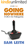 Going Nowhere: A Life in Six Videogames (Kindle Single)