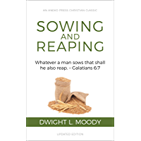 Sowing and Reaping [Annotated, Updated]: Whatever a man sows that shall he also reap. – Galatians 6:7 (English Edition)