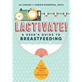 Lactivate!: A User's Guide to Breastfeeding