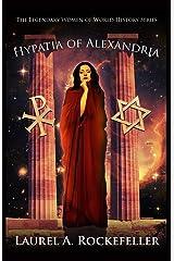 Hypatia of Alexandria (The Legendary Women of World History) (Volume 8) Paperback