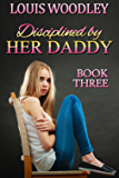 Disciplined by Her Daddy - Book Three: a collection of father spanks daughter stories (English Edition)