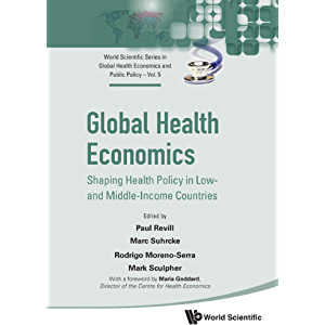 Global Health Economics: Shaping Health Policy In Low- And Middle-income Countries (World Scientific Series In Global…
