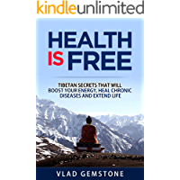Your Health is Free: Tibetan Secrets that Will Boost Your Energy, Heal Chronic Diseases and Extend Life (English Edition)