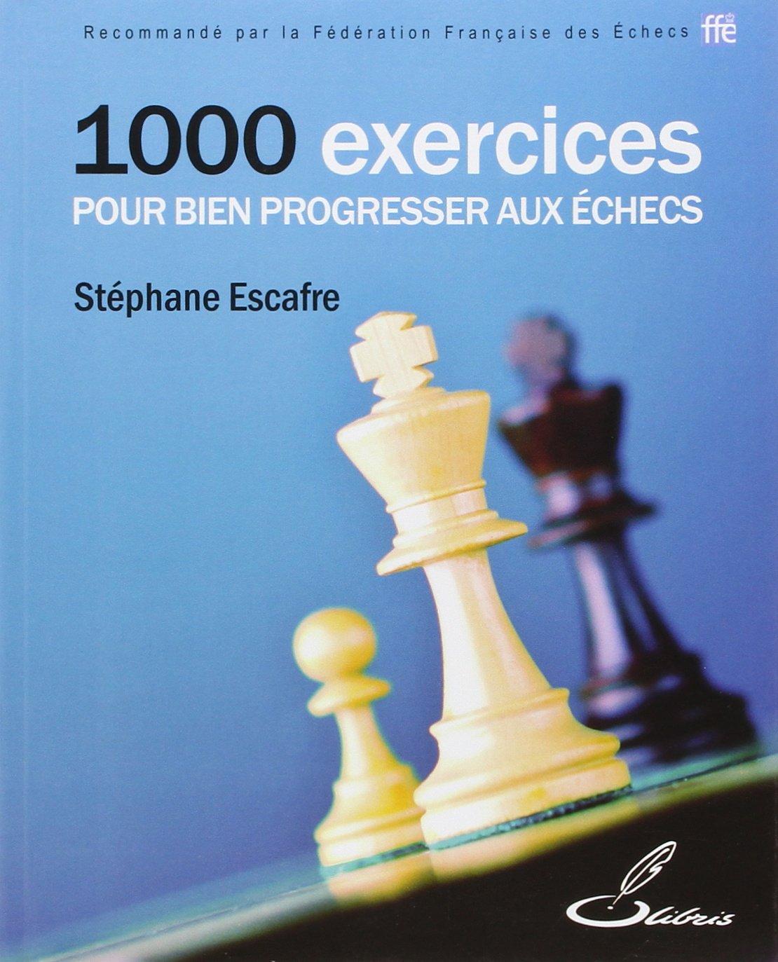 Amazon.fr - 1000 exercices pour bien progresser aux échecs - Stéphane  Escafre - Livres