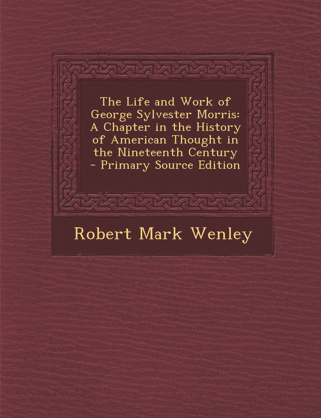 Download The Life and Work of George Sylvester Morris: A Chapter in the History of American Thought in the Nineteenth Century - Primary Source Edition ePub fb2 ebook