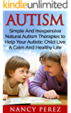 Autism: Simple And Inexpensive Natural Autism Therapies To Help Your  Autistic Child Live A Calm And Healthy Life (Autism, Aspergers Syndrome, ADHD, ADD, ... Therapy, Natural Therapy, Aromatherapy)
