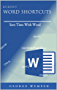 Microsoft Word Shortcuts: Save Time With Word