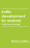 Kotlin Development for Android: (Create Your Own App) (English Edition)