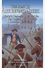 The ROAD TO ASSUNPINK CREEK: Liberty's Desperate Hour and the Ten Crucial Days of the American Revolution Hardcover