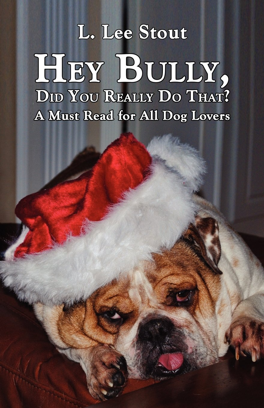 Read Online Hey Bully, Did You Really Do That? - A Must Read for All Dog Lovers pdf epub