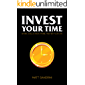 Invest Your Time: Work less, Achieve more, Master your life