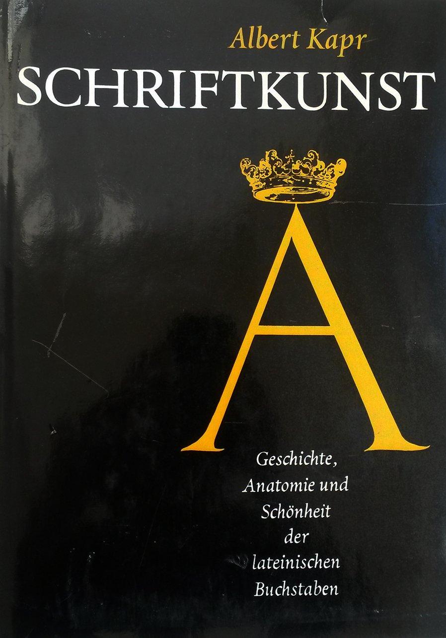 Schriftkunst: Geschichte, Anatomie und Schönheit der lateinischen ...