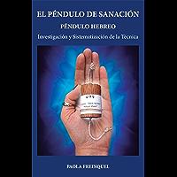 El péndulo de sanación: Péndulo hebreo. Investigación y sistematización de la técnica (Spanish