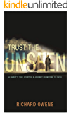 Trust the Unseen: A Family's True Story of a Journey from Fear to Faith