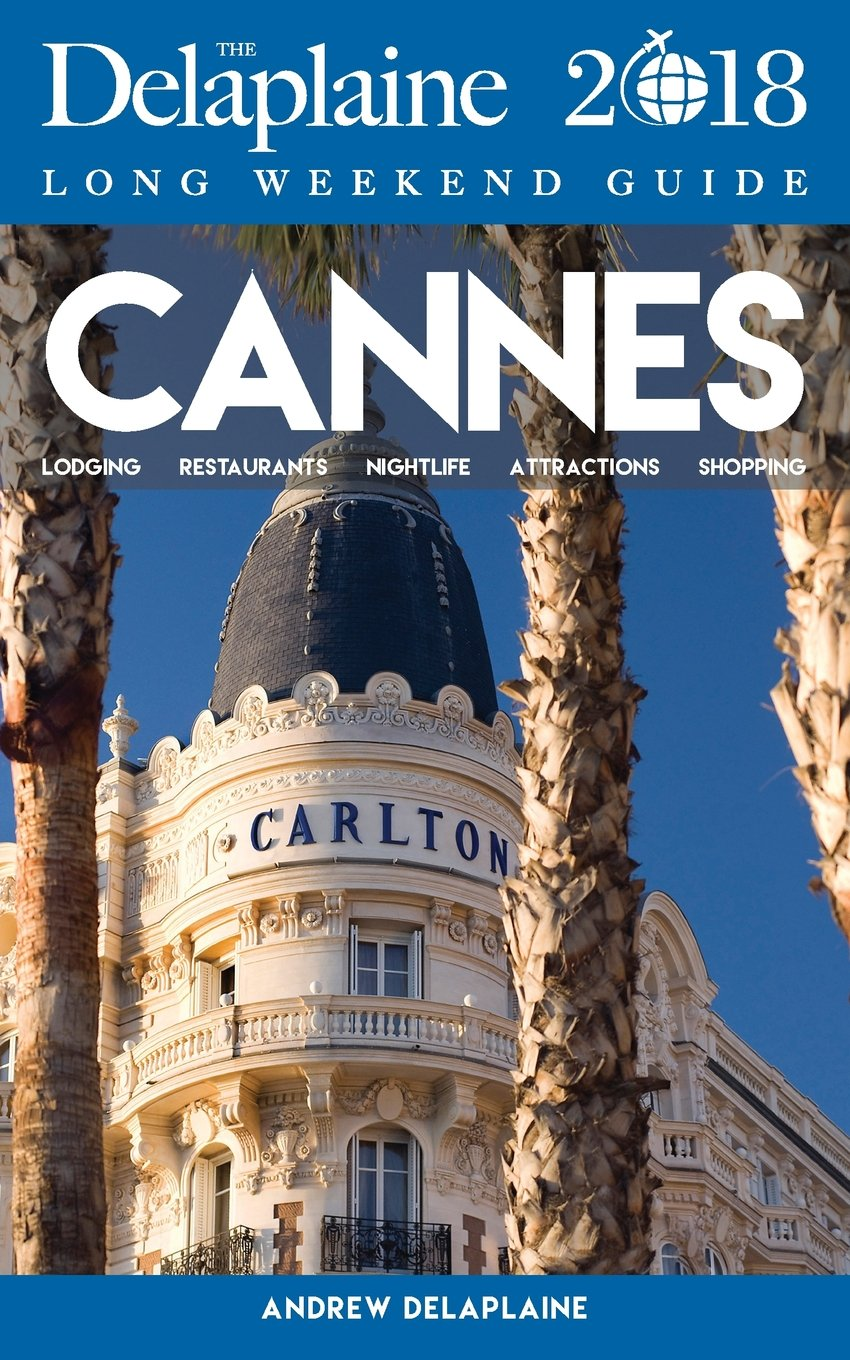 Cannes- The Delaplaine 2018 Long Weekend Guide