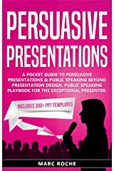 Persuasive Presentations: Includes 300+ PPT Templates. A Pocket Guide to Persuasive Presentations & Public speaking beyond Presentation Design. Public ... (Persuasive Presentations Guide 1) Kindle Edition