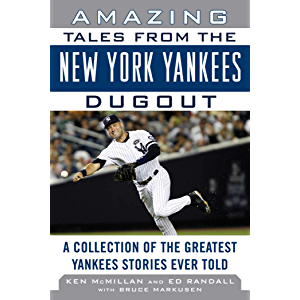 Amazing Tales from the New York Yankees Dugout: A Collection of the Greatest Yankees Stories Ever Told (Tales from the…