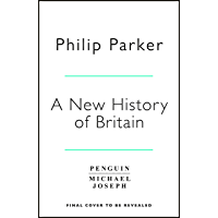 A New History of Britain: The 12 Maps Which Explain Our Past, Our Future and Ourselves