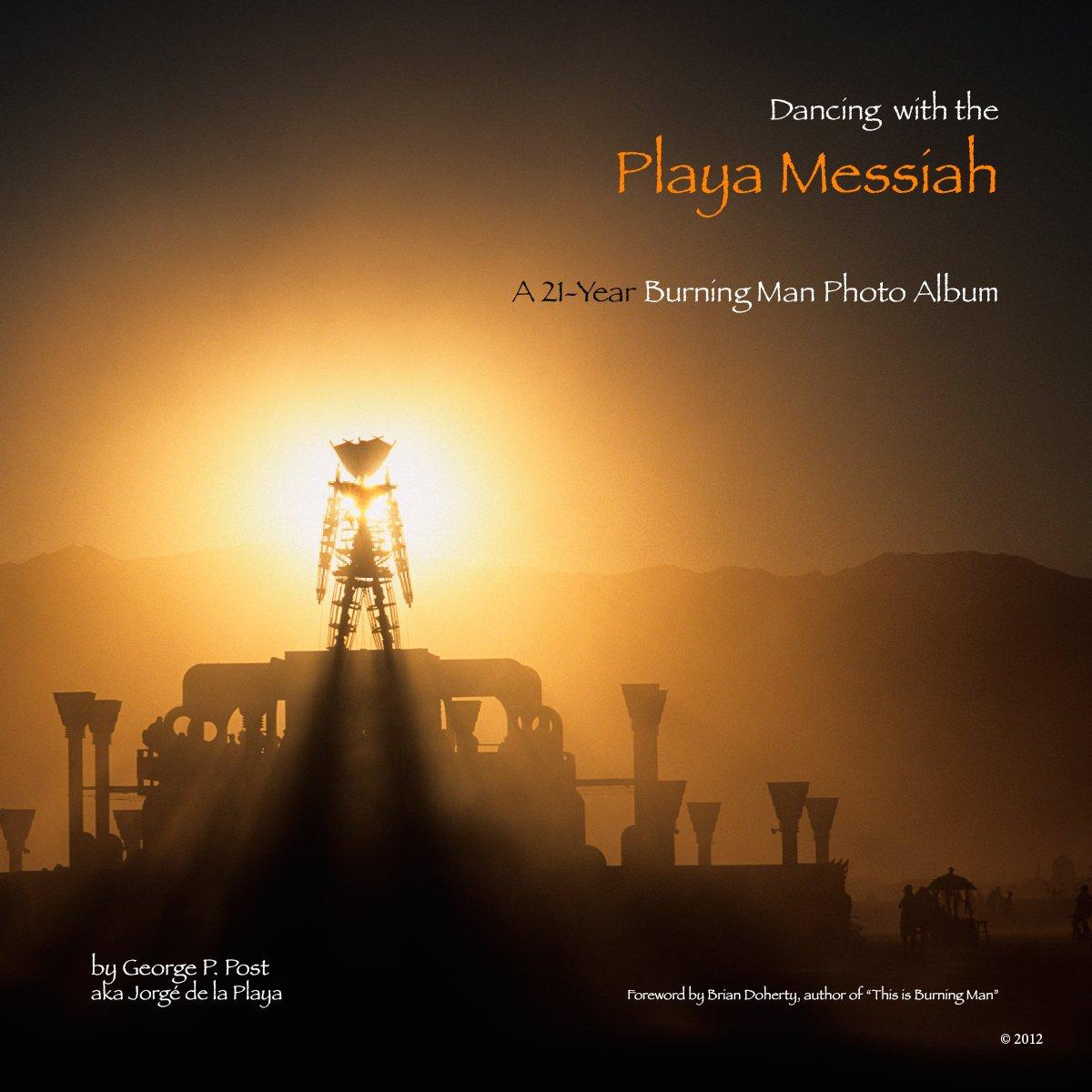 Download Dancing with the Playa Messiah: A 21-Year Burning Man Photo Album ebook