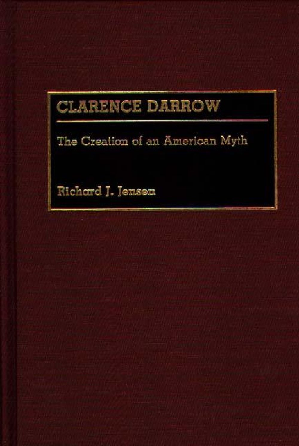 Clarence Darrow: The Creation of an American Myth (Great American Orators) by Greenwood