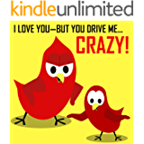 Children\'s Book: I Love You—But You Drive Me Crazy! [Bedtime Stories for Kids]